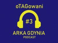 oTAGowani #3 - trzeci odcinek podcastu o Arce
